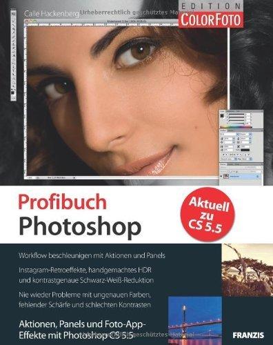Profibuch Photoshop: Aktionen, Panels und Foto-App-Effekte mit Photoshop CS 5.5 von Calle Hackenberg (12. Dezember 2011) Gebundene Ausgabe