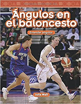 Angulos En El Baloncesto Basketball Angles Spanish Version Nivel 5 Level 5 : Entender Angulos Understanding Angles Mathematics Readers: Amazon.es: Julia ...