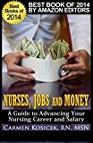 Nurses, Jobs and Money: -- A Guide to Advancing Your Nursing Career and Salary