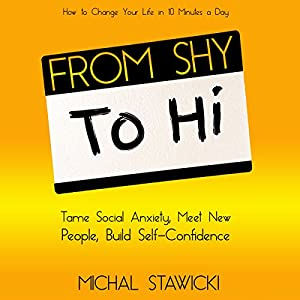 From Shy to Hi: Tame Social Anxiety, Meet New People and Build Self-Confidence Audiobook