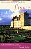 The Garden Lover's Guide to France, Patrick Taylor, 1568981287
