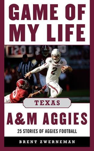 Game of My Life Texas A&M Aggies: Memorable Stories of Aggies Football (Texas A&m University Football)