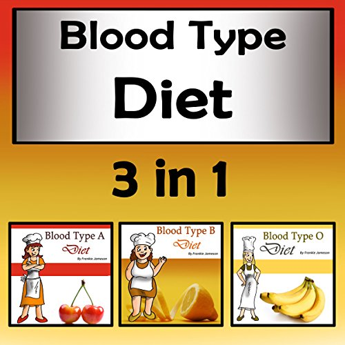 Blood Type Diets: 3 in 1 Beginners' Guide to Eating the Right Foods by Frankie Jameson