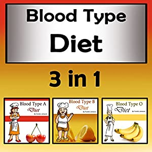 Blood Type Diets: 3 in 1 Beginners' Guide to Eating the Right Foods Audiobook