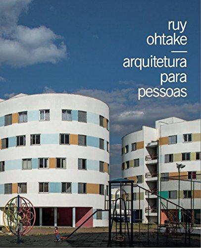 Ruy Ohtake. Arquitetura Para Pessoas