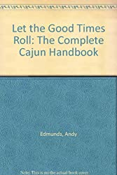 Let the Good Times Roll: The Complete Cajun Handbook