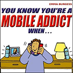 You Know You're a Mobile Addict When...