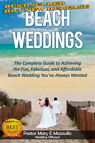 BEACH WEDDINGS: The Complete Guide to Achieving the Fun, Fabulous and Affordable Wedding You've Always Wanted