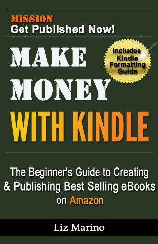 Make Money with Kindle: The Beginner's Guide to Creating & Publishing Best Selling eBooks on Amazon by [Marino, Liz]