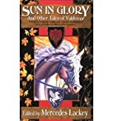 [Sun in Glory and Other Tales of Valdemar] [by: Mercedes Lackey]