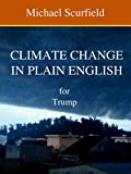 CLIMATE CHANGE IN PLAIN ENGLISH for Trump.