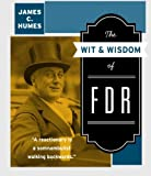 The Wit and Wisdom of FDR, James C. Humes, 0061231487
