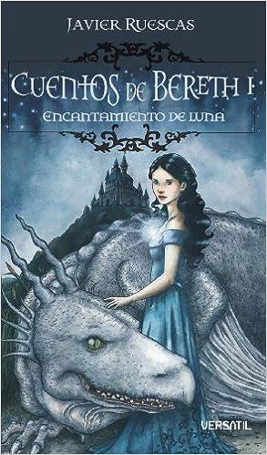Cuentos de Bereth 4ª ed: Cuentos De Bereth I - Encantamien: 1 Fantasia Juvenil Versatil: Amazon.es: Javier Ruescas: Libros