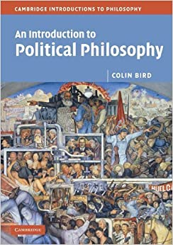 An Introduction to Political Philosophy (Cambridge Introductions to Philosophy) by Bird. Colin ( 2006 )