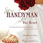 A Handyman for the Heart: Can Stephanie Learn to Follow God's Plan When It Isn't Her Own? | Beth Bulmer-Sirois,Thomas-john Veilleux