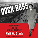Dock Boss: Eddie McGrath and the West Side Waterfront Audiobook by Neil G. Clark Narrated by Chris Andrew Ciulla