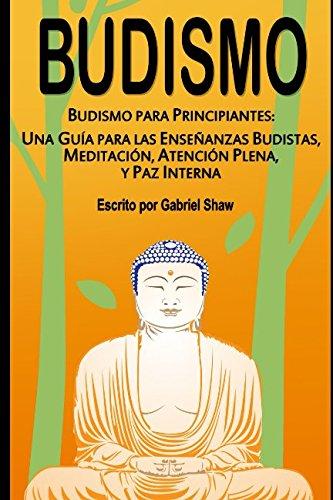 Budismo: Budismo para principiantes: Una guía para las enseñanzas budistas, meditación, atención plena y paz interna Tapa blanda – 18 ene 2017 Gabriel Shaw Independently published 1520394861 Philosophy / Buddhist