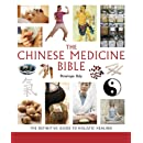 The Chinese Medicine Bible: The Definitive Guide to Holistic Healing