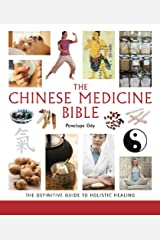 The Chinese Medicine Bible: The Definitive Guide to Holistic Healing (Mind Body Spirit Bibles) Paperback