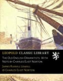 The Old English Dramatists. With Note by Charles Eliot Norton