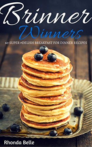 Brinner Winners: 60 Super #Delish Breakfast for Dinner Recipes (60 Super Recipes Book 14) by [Belle, Rhonda]