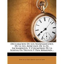 Declaracion De Los Mandamientos De La Ley, Articulos De La Fe, Sacramentos, Y Ceremonias De La Iglesia: En Treinta Y Dos Sermones... (Spanish Edition)