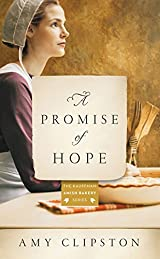 Title A Promise Of Hope An Amish Novel Kauffman Bakery Series Authors Amy Clipston ISBN 0 7852 1717 7 978 6 USA Edition