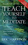 Teach Yourself To Meditate: Over 20 simple exercises for peace, health & clarity of mind: Over 20 Exercises for Peace, Health and Clarity of Mind