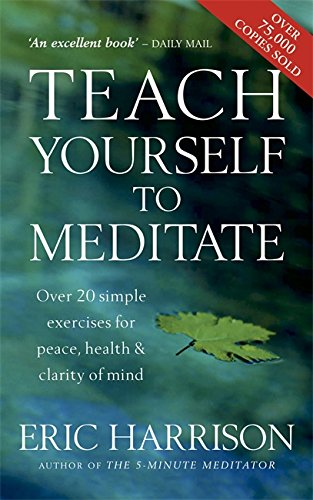 Teach Yourself To Meditate: Over 20 simple exercises for peace, health & clarity of mind