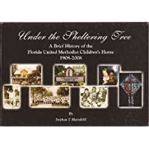 Under the Sheltering Tree A Brief History of the Florida United Methodist Children's Home 1908-2008