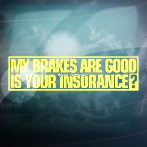 HastingsDesigner MY BRAKES ARE GOOD IS YOUR INSURANCE Funny Car,Window,Bumper Vinyl Decal Sticker (Yellow):