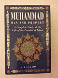 Muhammad: Man and Prophet : A Complete Study of the Life of the Prophet of Islam