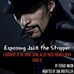 Exposing Jack the Stripper: A Biography of the Worst Serial Killer You've Probably Never Heard Of | Fergus Mason