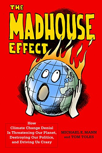 The madhouse effect how climate change denial is threatening our the madhouse effect how climate change denial is threatening our planet destroying our politics fandeluxe Choice Image