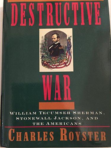 The Destructive War: William Tecumseh Sherman, Stonewall Jackson, & the Americans