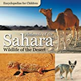 img - for Animals of the Sahara | Wildlife of the Desert | Encyclopedias for Children book / textbook / text book