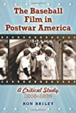 The Baseball Film in Postwar America, Ron Briley, 0786461233