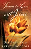 Forever in Love with Jesus, Kathy Troccoli and Dee Brestin, 0849918251