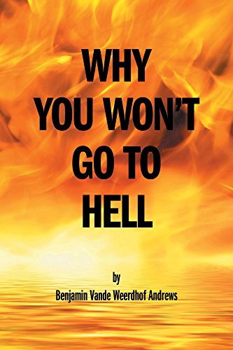 Book: Why You Won't Go To Hell by Benjamin Vande Weerdhof Andrews