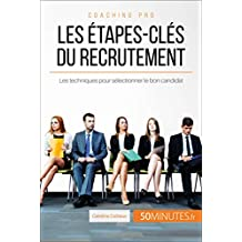 Les étapes-clés du recrutement: Les techniques pour sélectionner le bon candidat (Coaching pro t. 19) (French Edition)