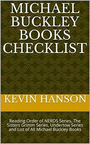 Michael Buckley Books Checklist: Reading Order of NERDS Series, The Sisters Grimm Series, Undertow Series and List of All Michael Buckley Books (English Edition)