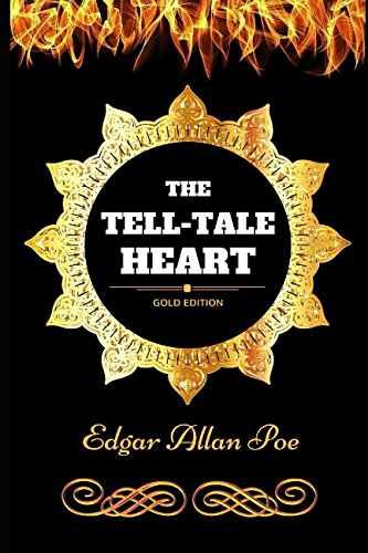 The Tell-Tale Heart: By Edgar Allan Poe - Illustrated (The Tell Tale Heart And Other Writings)