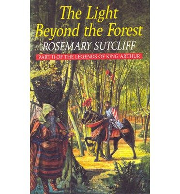 [(The Light Beyond the Forest: The Quest for the Holy Grail: Part II of the Legends of King Arthur )] [Author: Rosemary Sutcliff] [Aug-2013]
