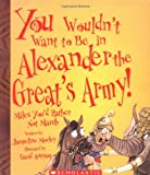 You wouldn't want to be in Alexander the Great's army