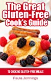 Cookbook: The Great Gluten-Free Cook's Guide to Cooking Gluten-Free Meals: (Gluten-Free 101, Gluten Free Basics)