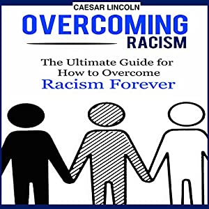 overcoming racism In our country, every school is the best place to work on overcoming racism,  whether the school is all-white, racially mixed, or all-black every educator is in a.