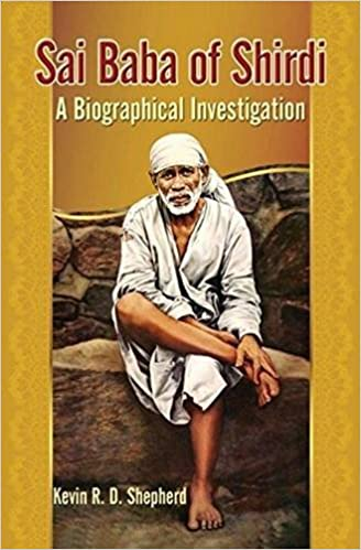 Sai Baba of Shirdi: A Biographical Investigation: Kevin R D