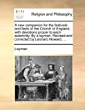 A New Companion for the Festivals and Fasts of the Church of England; with Devotions Proper to Each Solemnity by a Layman Revised and Corrected by L, Layman, 1140800663