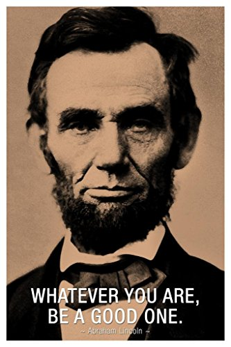 Abraham Lincoln Whatever You Are Be A Good One Quote Poster