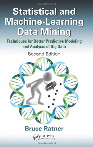 Statistical and Machine-Learning Data Mining: Techniques for Better Predictive Modeling and Analysis of Big Data, Second Edition by CRC Press